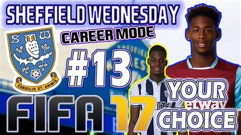 FIFA 17 - SHEFFIELD WEDNESDAY CAREER MODE #13 - TRANSFER ...