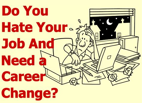 i need a career change i hate my job and need a career change m2mmmedia
