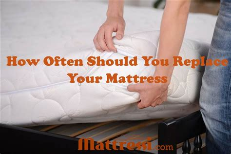 how often should you replace your mattress how often should you replace your mattress mattressi