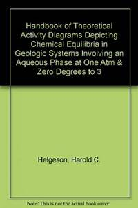 Handbook Of Theoretical Activity Diagrams Depicting Chemical Equilibria In Geologic Systems Involving An Aqueous Phase At One Atm And 0 Deg To 300 Deg C