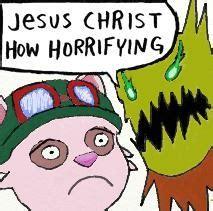 Jesus Christ How Horrifying Meme - image 671067 jesus christ how horrifying know your meme