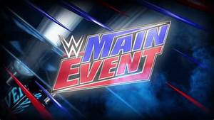 Do You Want To See WWE Main Event Back On The WWE Network ...