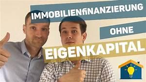 Wohnungskauf Ohne Eigenkapital : immobilienfinanzierung ohne eigenkapital youtube ~ Michelbontemps.com Haus und Dekorationen