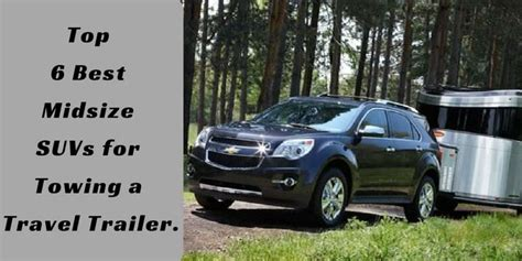 Towing Midsize Truck by Top 6 Best Midsize Suvs For Towing A Travel Trailer
