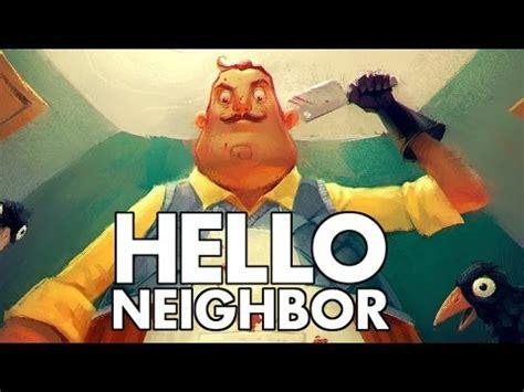 hello neighbor creeping on the neighbor let s play hello neighbor gameplay