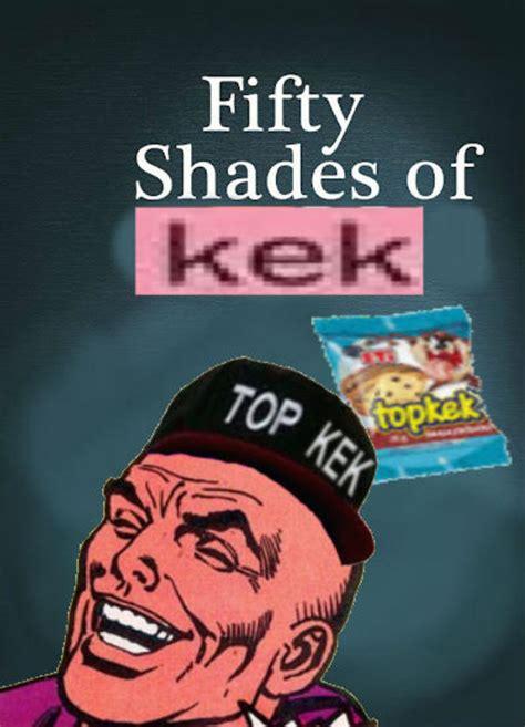 Kek Memes - fifty shades of kek kek know your meme