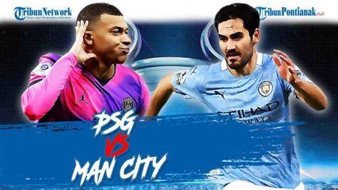 Prediksi Skor Akhir PSG Vs Man City Semifinal Liga ...