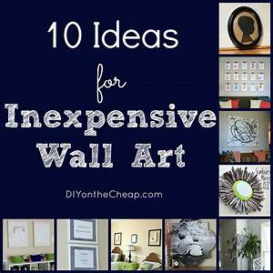 10 ideas for inexpensive wall art diy on the cheap by With cheap wall decor