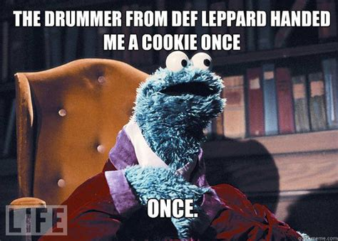 Drummer Memes - the drummer from def leppard handed me a cookie once once cookieman quickmeme