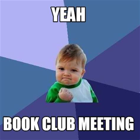 Club Meme - meme creator yeah book club meeting meme generator at memecreator org