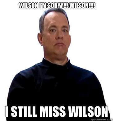 Wilson Meme - wilson i m soryy wilson i still miss wilson sad tom hanks quickmeme