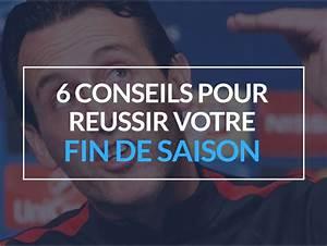 6 Conseils Pour Russir Votre Fin De Saison