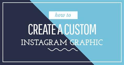 create  custom instagram graphic   minutes easil
