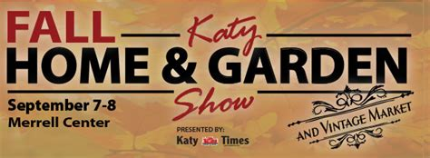 Katy Home And Garden Show by 2019 Fall Katy Home And Garden Show Katy Tx Fairs And