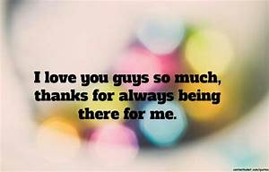 I Love You Guys So Much, Thanks For Always Being There For ...
