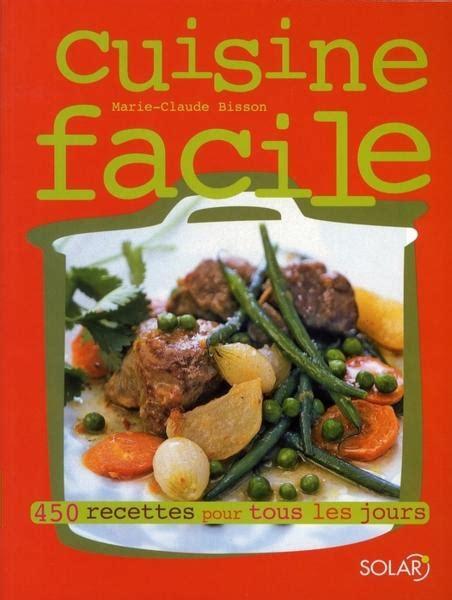 livre cuisine facile livre cuisine facile 450 recettes pour tous les jours
