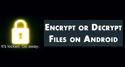 how to encrypt android how to encrypt or decrypt files on android