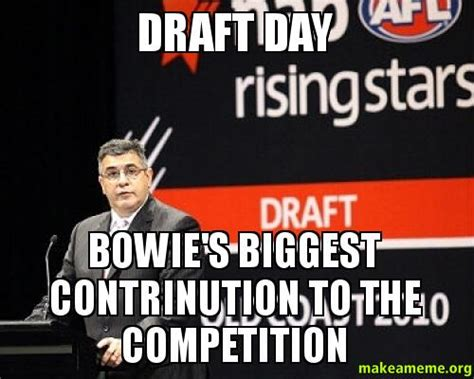 Draft Day Meme - draft day bowie s biggest contrinution to the competition make a meme