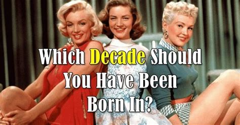 Which Decade Should You Have Been Born In?