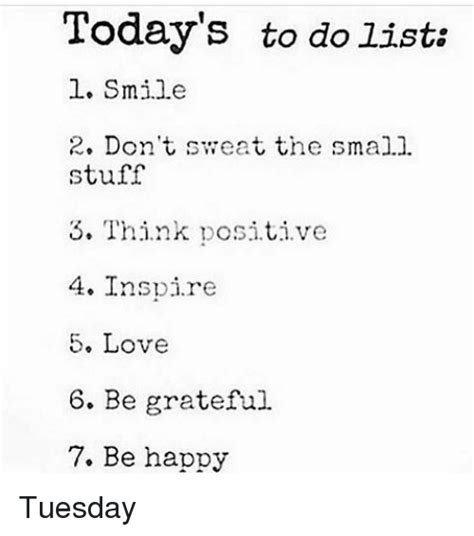 To Do List Meme - today s to do lists l smile 2 don t sweat the small stuff 5 think positive 4 inspire s love 6 be