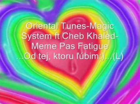 Meme Pas Fatigue - oriental tunes magic system ft cheb khaled meme pas fatigue l wmv youtube
