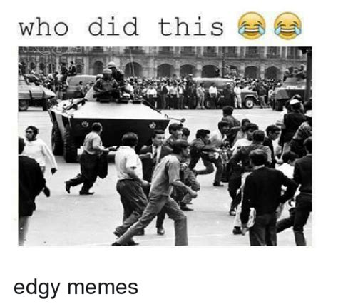 Edgiest Memes - who did this edgy memes meme on sizzle