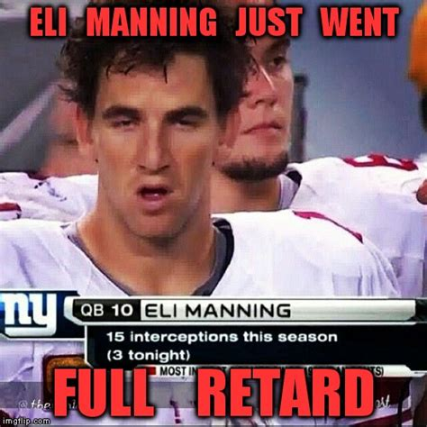 Funny Ny Giants Memes - at that minute you ask quot is our quarterback retarded quot imgflip