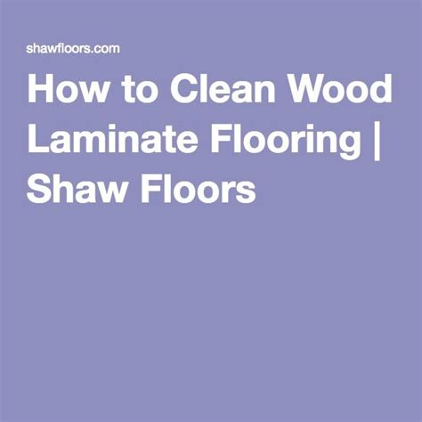 how to clean laminate how to clean wood laminate flooring shaw floors for the home pinterest clean wood