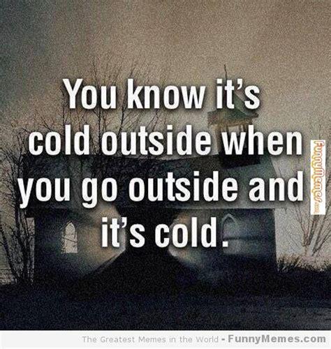 Cold Outside Meme - cold outside memes image memes at relatably com