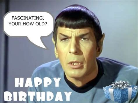 Star Trek Happy Birthday Meme - star trek birthday images fascinating i thought spock would know the difference between quot your
