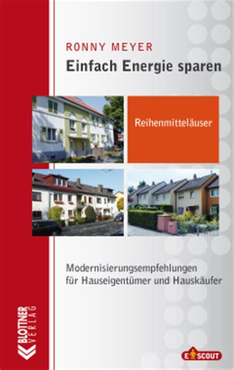 Energiesparen Hauskaeufer Und Eigentuemer by Einfach Energie Sparen Reihenmittelh 228 User Blottner Verlag