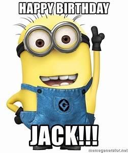 HAPPY BIRTHDAY JACK!!! - Despicable Me Minion   Meme Generator