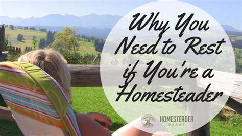 Why You Need To Rest If You're A Homesteader Homesteader