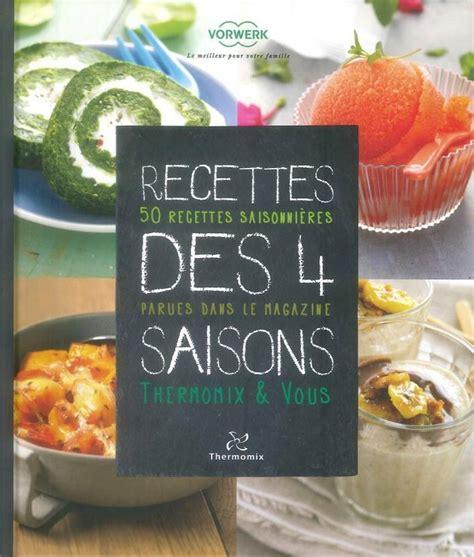 livre de cuisine thermomix gratuit livre quot recettes des 4 saisons quot vorwerk tm31 et tm5 miss
