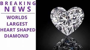 World Largest Heart Shaped Flawless Diamond | Breaking ...