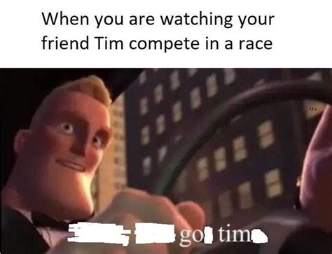 Tim Meme When You Re Your Friend Tim Compete In A Race