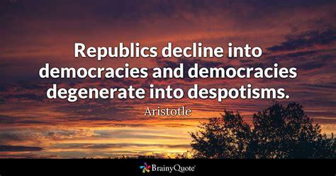 republics decline  democracies  democracies