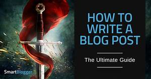 How To Write A Blog Post  U2013 The Ultimate Guide  U2022 Smart Blogger