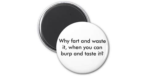 magnet burp ta fart waste why