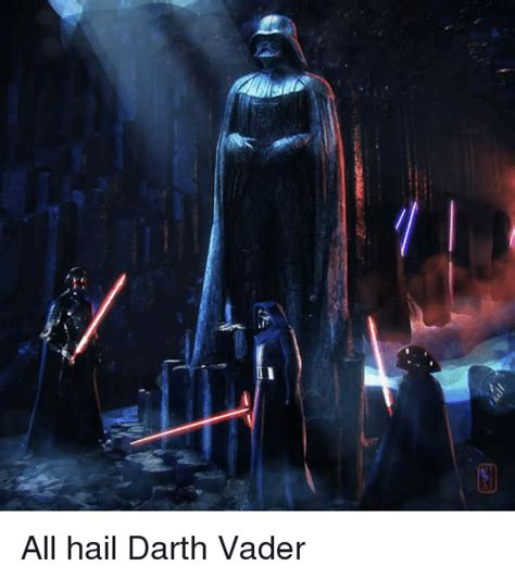Darth Vader Meme All Hail Darth Vader Darth Vader Meme On Me Me