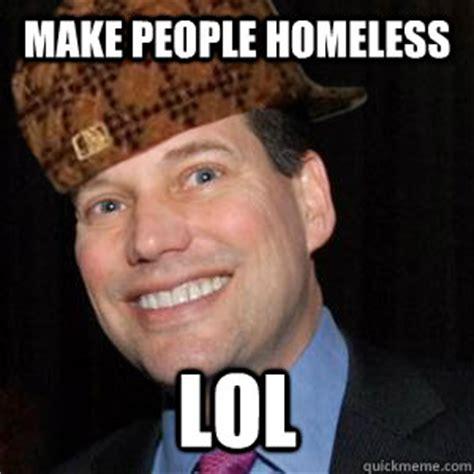 Homeless Meme - make people homeless lol scumbag steve baum quickmeme