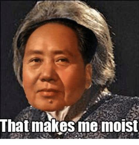 That Makes Me Moist Meme - 25 best memes about moist maoist moist maoist memes