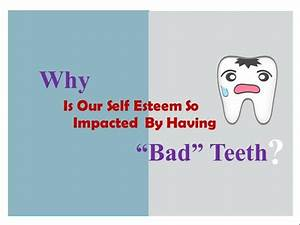 why is our self esteem so impacted by having bad teeth With self esteem powerpoint templates