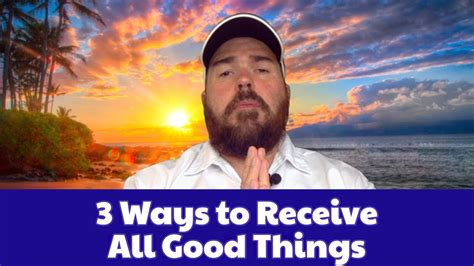 3 Ways To Receive All Good Things Youtube