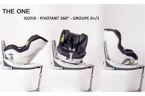 siege auto 360 isofix le nouveau siège auto gr 0 1 0 18 kg isofix pivotant