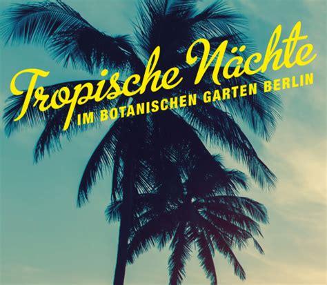 Botanischer Garten Berlin Veranstaltungen 2019 by Tropische N 228 Chte 2019 Livemusik Dj Botaniktouren