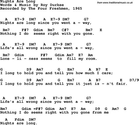 It's amazing just how many songs you can play with only a handful of popular open chords and a few strumming patterns. Song lyrics with guitar chords for Nights Are Long - Four Freshmen, 1965