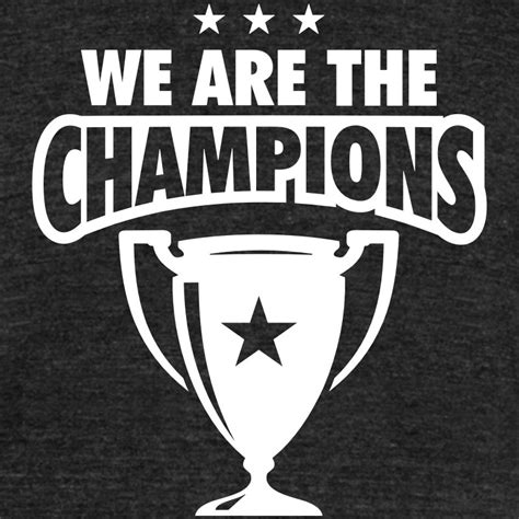 We Are The Champions Tshirt Spreadshirt
