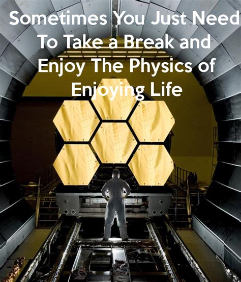 sometimes you just need to take a break and enjoy the physics of enjoying life poster