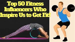 Top 50 Fitness Influencers Who Inspire Us To Get Fit